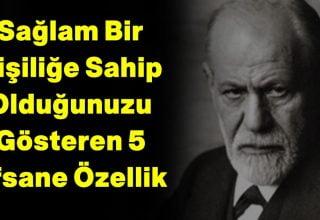 Freud'a Göre Sağlam Bir Kişiliğe Sahip Olduğunuzu Gösteren 5 Efsane Özellik